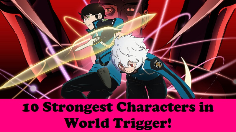10 Strongest Characters in World Trigger