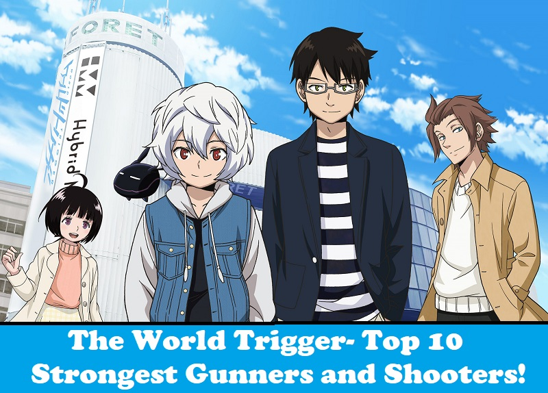 Top 10 Strongest Gunners and Shooters In The World Trigger
